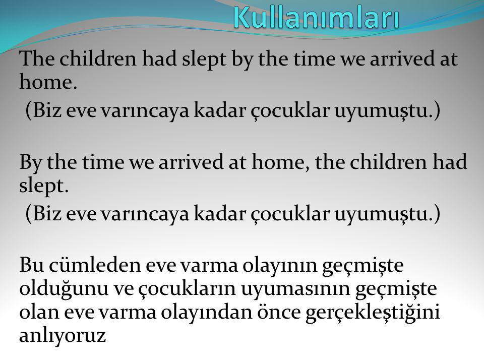 Kullanımları The children had slept by the time we arrived at home.