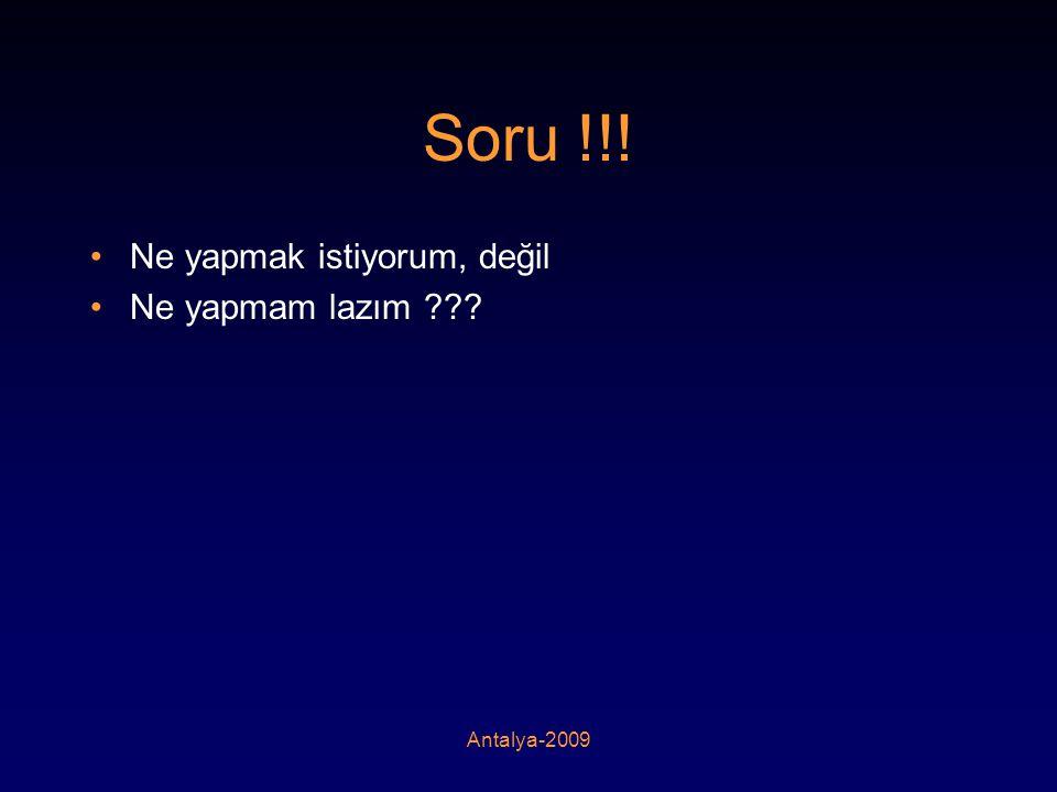 Soru !!! Ne yapmak istiyorum, değil Ne yapmam lazım Antalya-2009