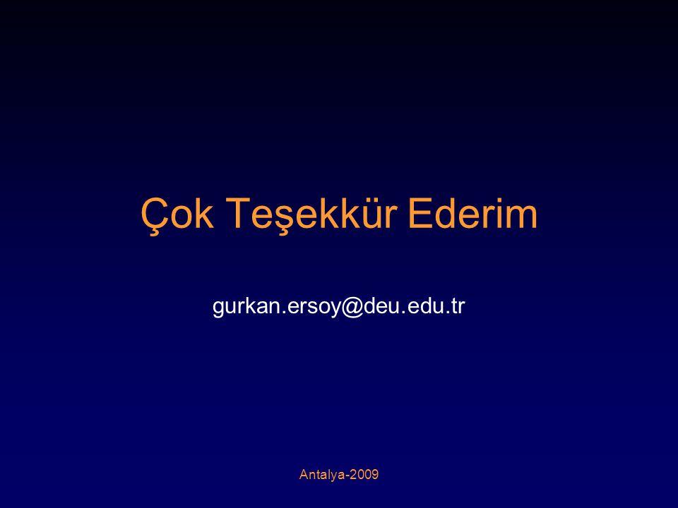 Çok Teşekkür Ederim gurkan.ersoy@deu.edu.tr Antalya-2009