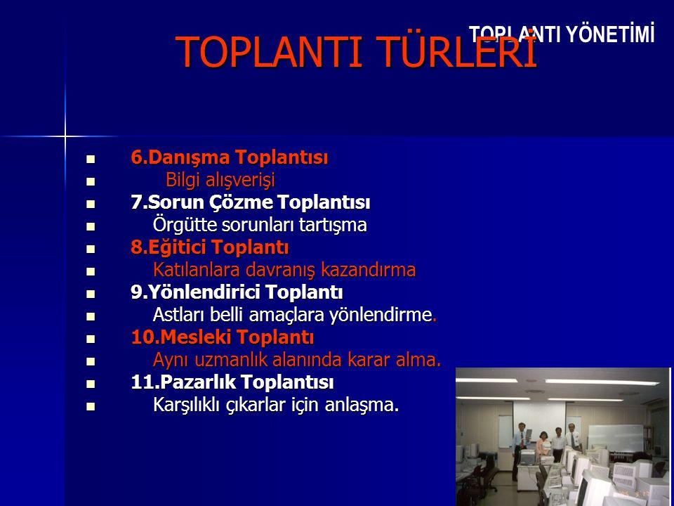 TOPLANTI TÜRLERİ 6.Danışma Toplantısı Bilgi alışverişi