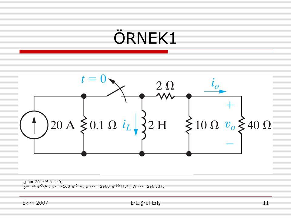 ÖRNEK1 iL(t)= 20 e-5t A t≥0; i0= -4 e-5t A ; v0= -160 e-5t V; p 10Ω= 2560 e-10t t≥0+; W 10Ω=256 J.t≥0.