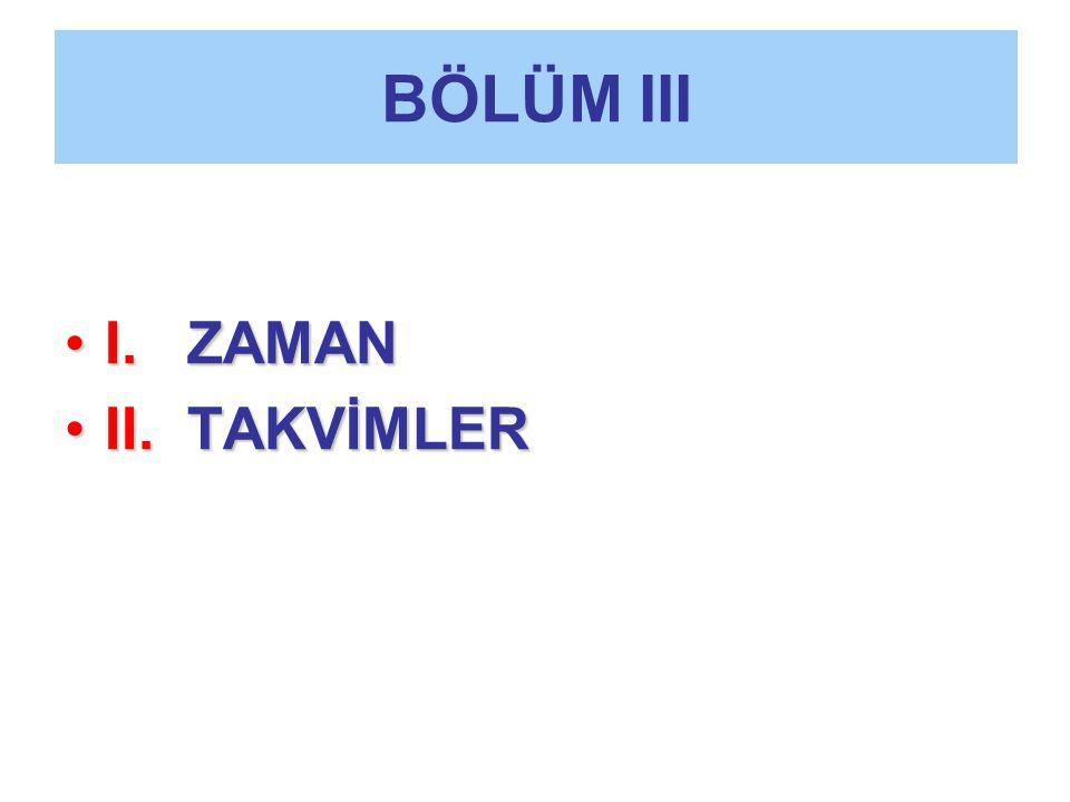 BÖLÜM III I. ZAMAN II. TAKVİMLER