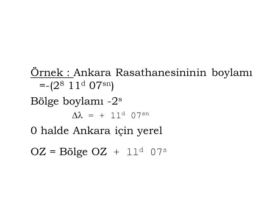 Örnek : Ankara Rasathanesininin boylamı =-(28 11d 07sn)