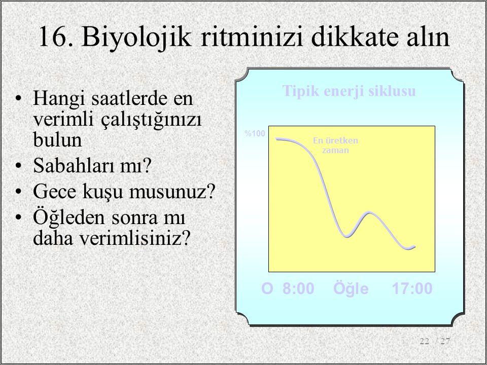 16. Biyolojik ritminizi dikkate alın