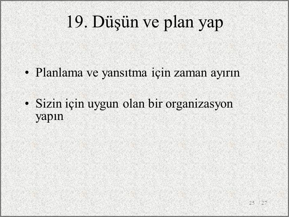 19. Düşün ve plan yap Planlama ve yansıtma için zaman ayırın