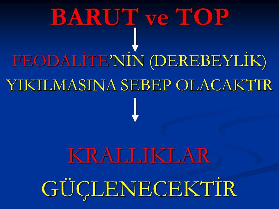 BARUT ve TOP KRALLIKLAR GÜÇLENECEKTİR FEODALİTE'NİN (DEREBEYLİK)