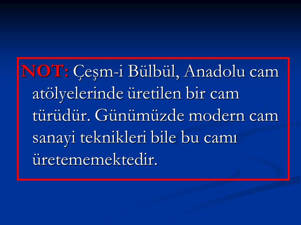 NOT: Çeşm-i Bülbül, Anadolu cam atölyelerinde üretilen bir cam türüdür