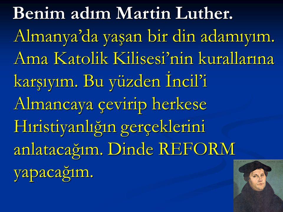 Benim adım Martin Luther. Almanya'da yaşan bir din adamıyım