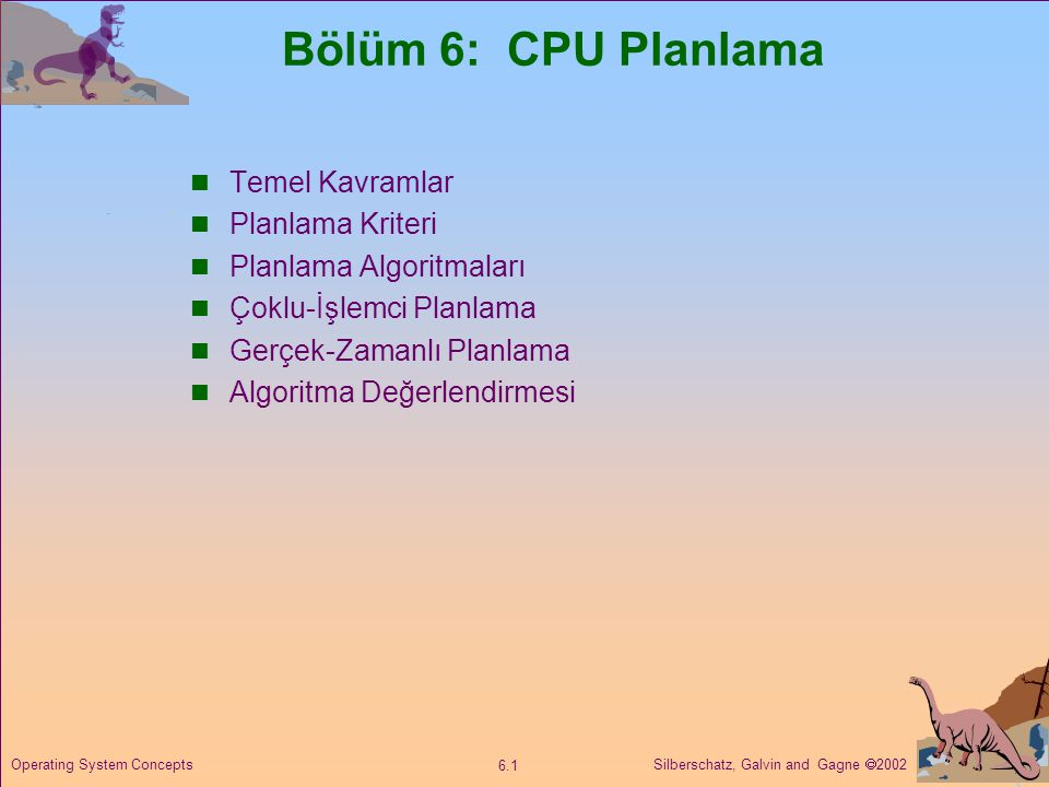 Bölüm 6: CPU Planlama Temel Kavramlar Planlama Kriteri