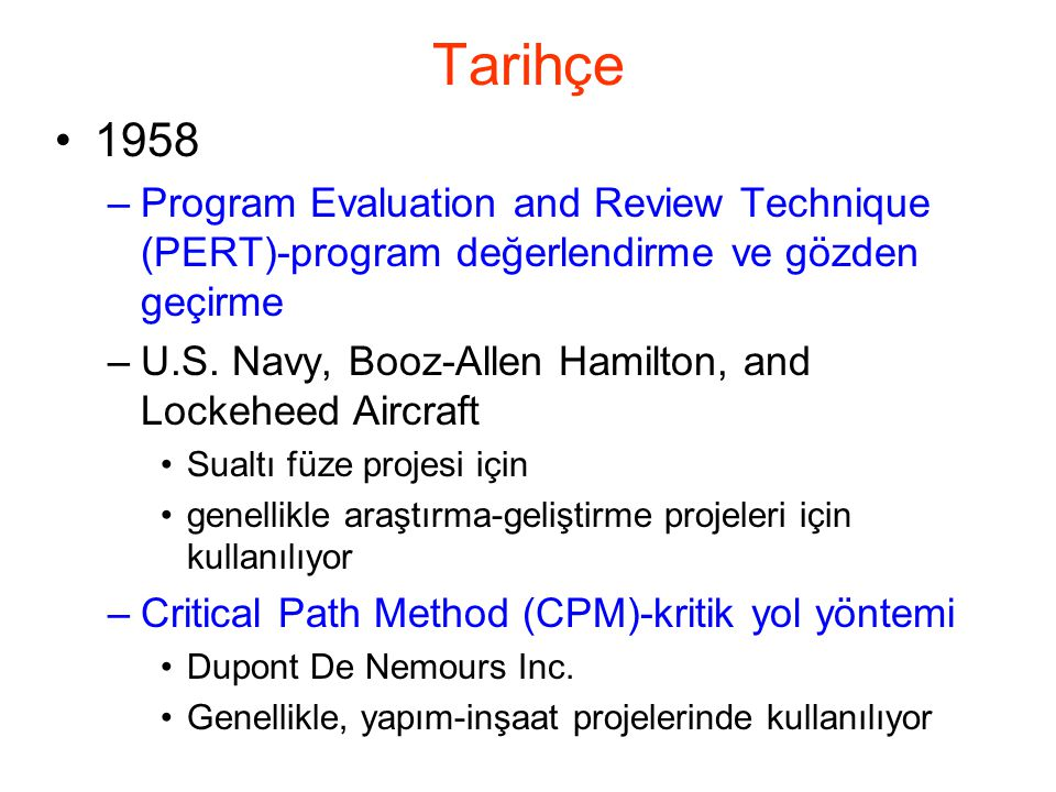 Tarihçe 1958. Program Evaluation and Review Technique (PERT)-program değerlendirme ve gözden geçirme.
