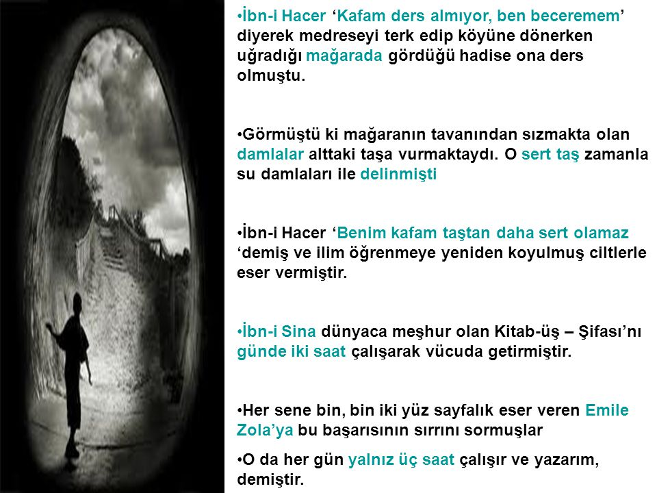 İbn-i Hacer 'Kafam ders almıyor, ben beceremem' diyerek medreseyi terk edip köyüne dönerken uğradığı mağarada gördüğü hadise ona ders olmuştu.