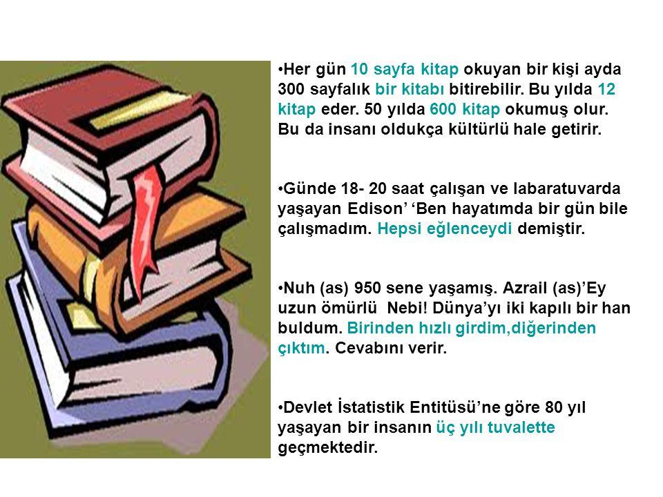 Her gün 10 sayfa kitap okuyan bir kişi ayda 300 sayfalık bir kitabı bitirebilir. Bu yılda 12 kitap eder. 50 yılda 600 kitap okumuş olur. Bu da insanı oldukça kültürlü hale getirir.
