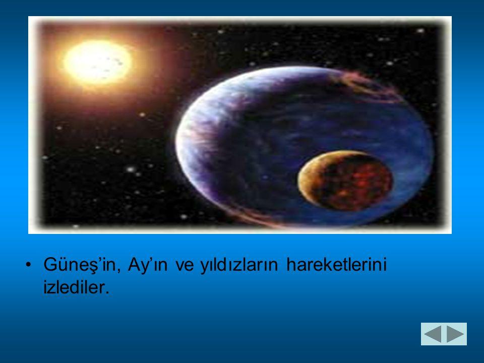 Güneş'in, Ay'ın ve yıldızların hareketlerini izlediler.