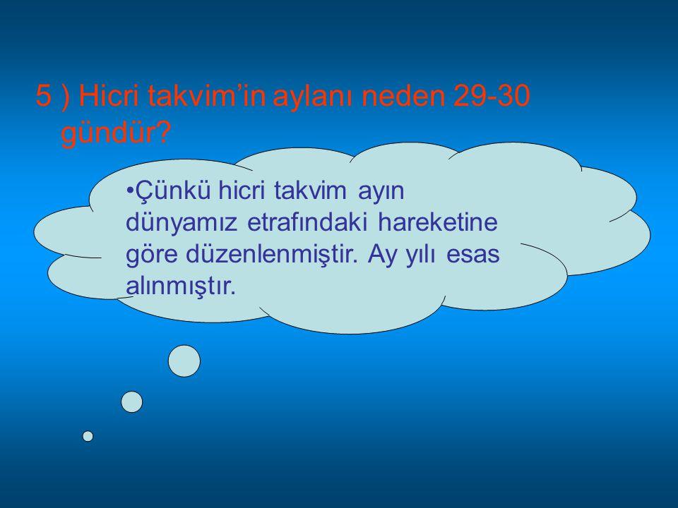 5 ) Hicri takvim'in aylanı neden 29-30 gündür