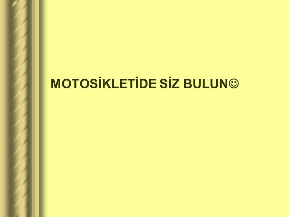 MOTOSİKLETİDE SİZ BULUN