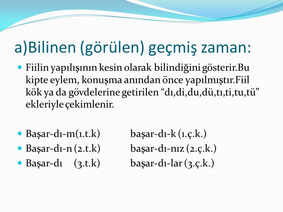 a)Bilinen (görülen) geçmiş zaman: