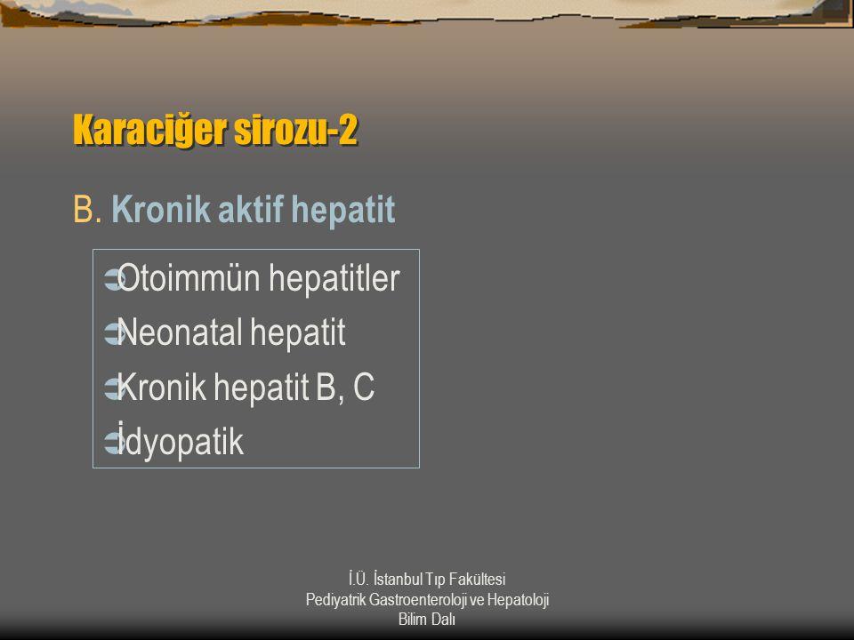 Karaciğer sirozu-2 B. Kronik aktif hepatit Otoimmün hepatitler