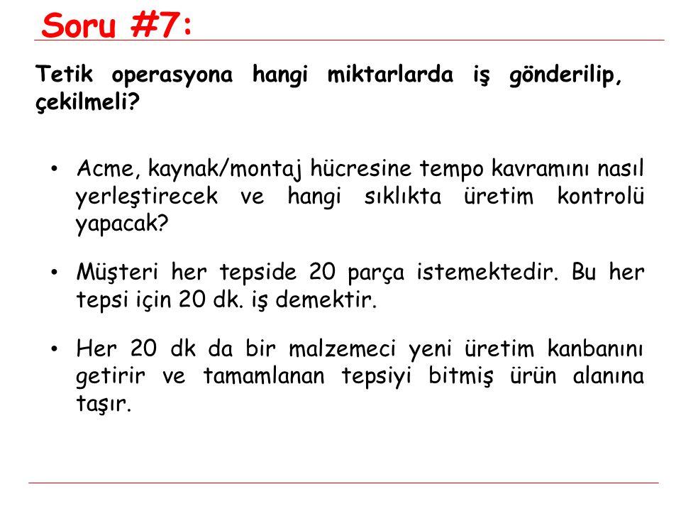 Soru #7: Tetik operasyona hangi miktarlarda iş gönderilip, çekilmeli