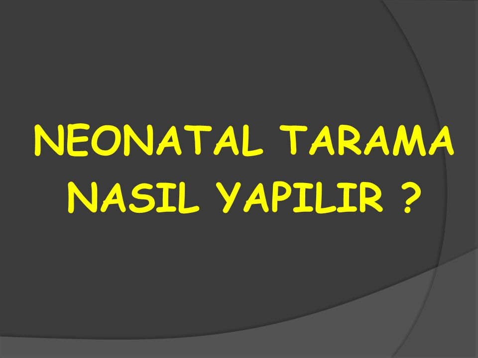 NEONATAL TARAMA NASIL YAPILIR