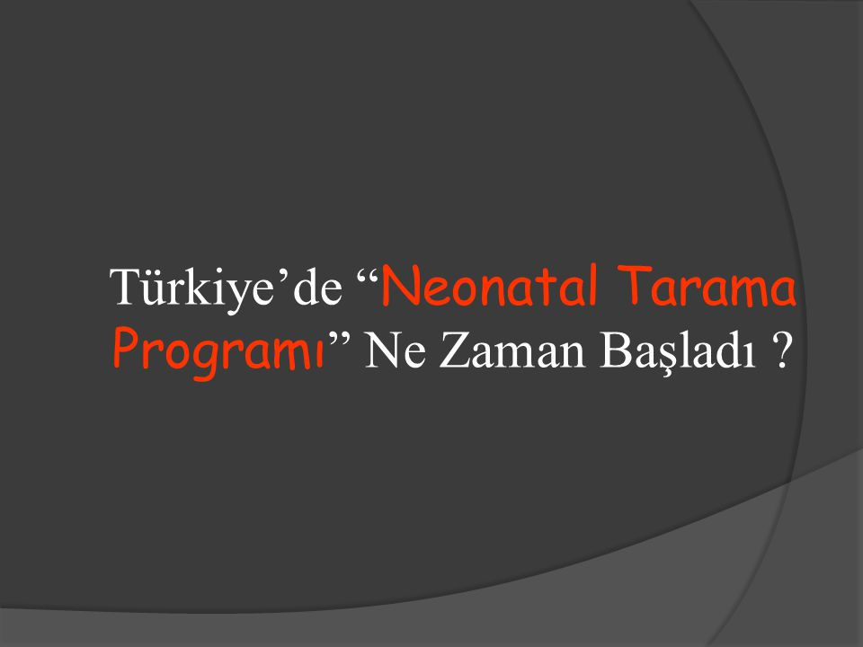 Türkiye'de Neonatal Tarama Programı Ne Zaman Başladı