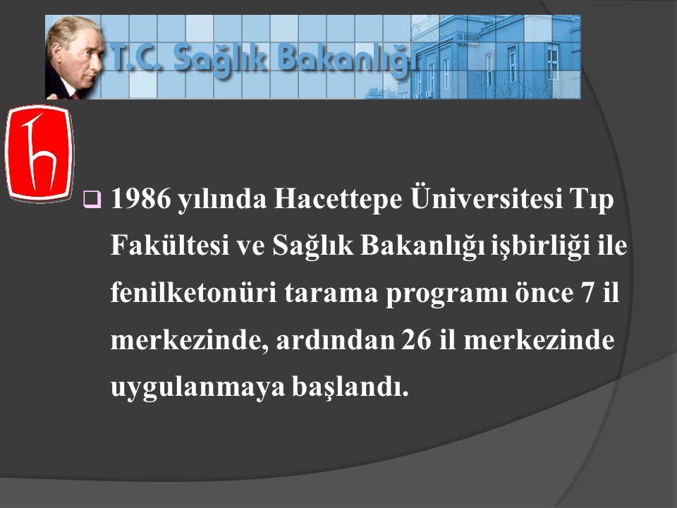 1986 yılında Hacettepe Üniversitesi Tıp Fakültesi ve Sağlık Bakanlığı işbirliği ile fenilketonüri tarama programı önce 7 il merkezinde, ardından 26 il merkezinde uygulanmaya başlandı.