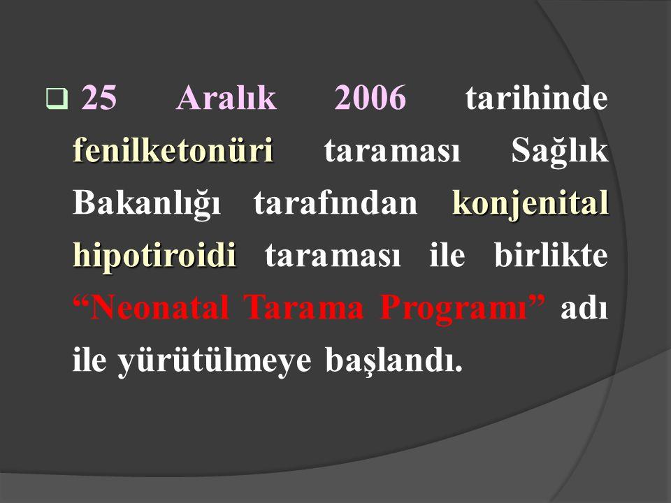 25 Aralık 2006 tarihinde fenilketonüri taraması Sağlık Bakanlığı tarafından konjenital hipotiroidi taraması ile birlikte Neonatal Tarama Programı adı ile yürütülmeye başlandı.