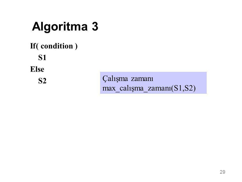 Algoritma 3 If( condition ) S1 Else S2 Çalışma zamanı