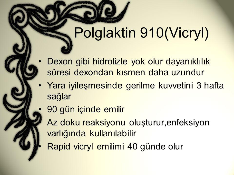 Polglaktin 910(Vicryl) Dexon gibi hidrolizle yok olur dayanıklılık süresi dexondan kısmen daha uzundur.
