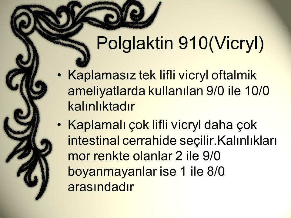 Polglaktin 910(Vicryl) Kaplamasız tek lifli vicryl oftalmik ameliyatlarda kullanılan 9/0 ile 10/0 kalınlıktadır.