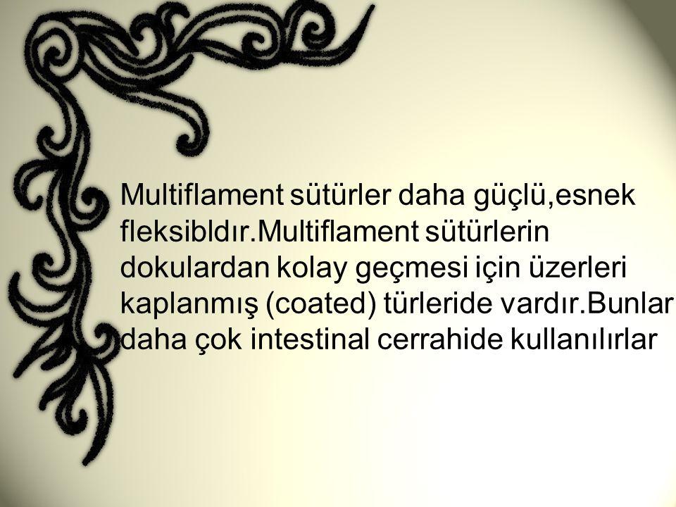 Multiflament sütürler daha güçlü,esnek fleksibldır
