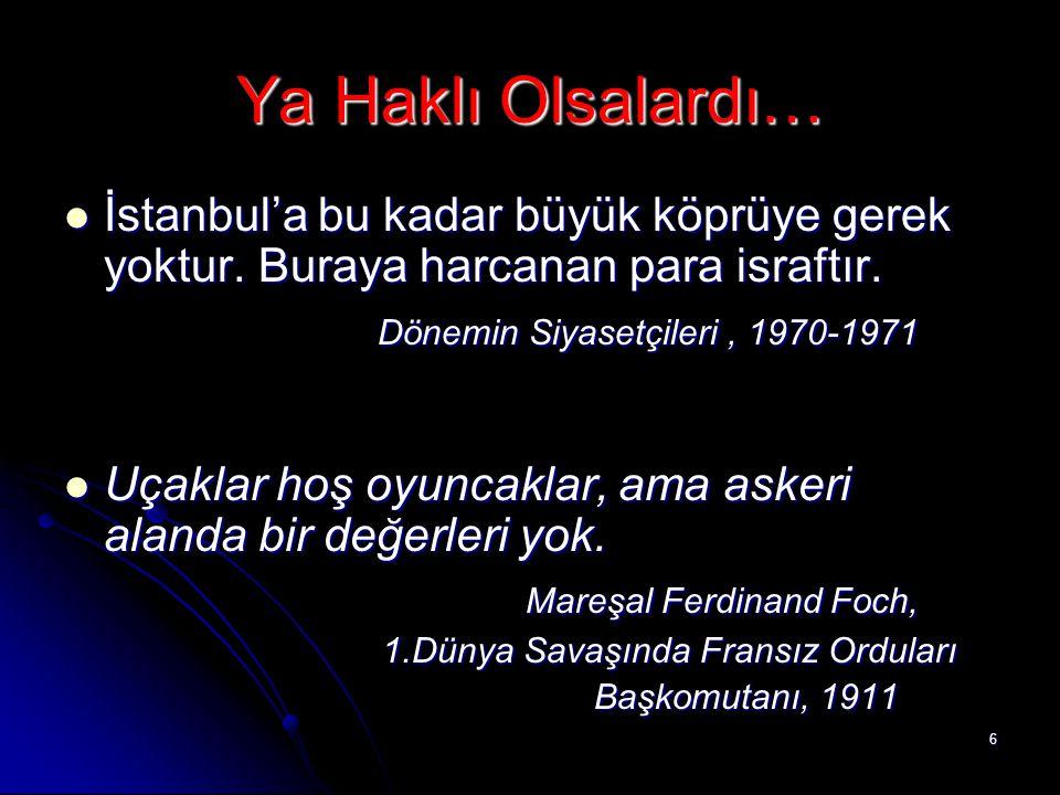 Ya Haklı Olsalardı… İstanbul'a bu kadar büyük köprüye gerek yoktur. Buraya harcanan para israftır. Dönemin Siyasetçileri , 1970-1971.