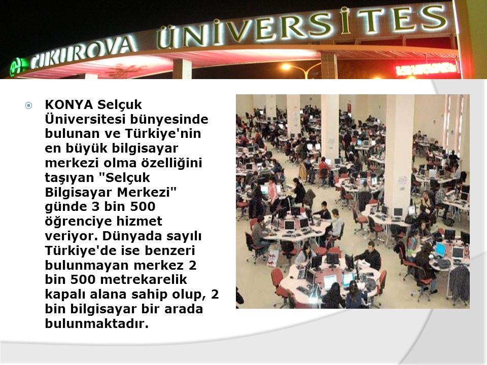 KONYA Selçuk Üniversitesi bünyesinde bulunan ve Türkiye nin en büyük bilgisayar merkezi olma özelliğini taşıyan Selçuk Bilgisayar Merkezi günde 3 bin 500 öğrenciye hizmet veriyor.