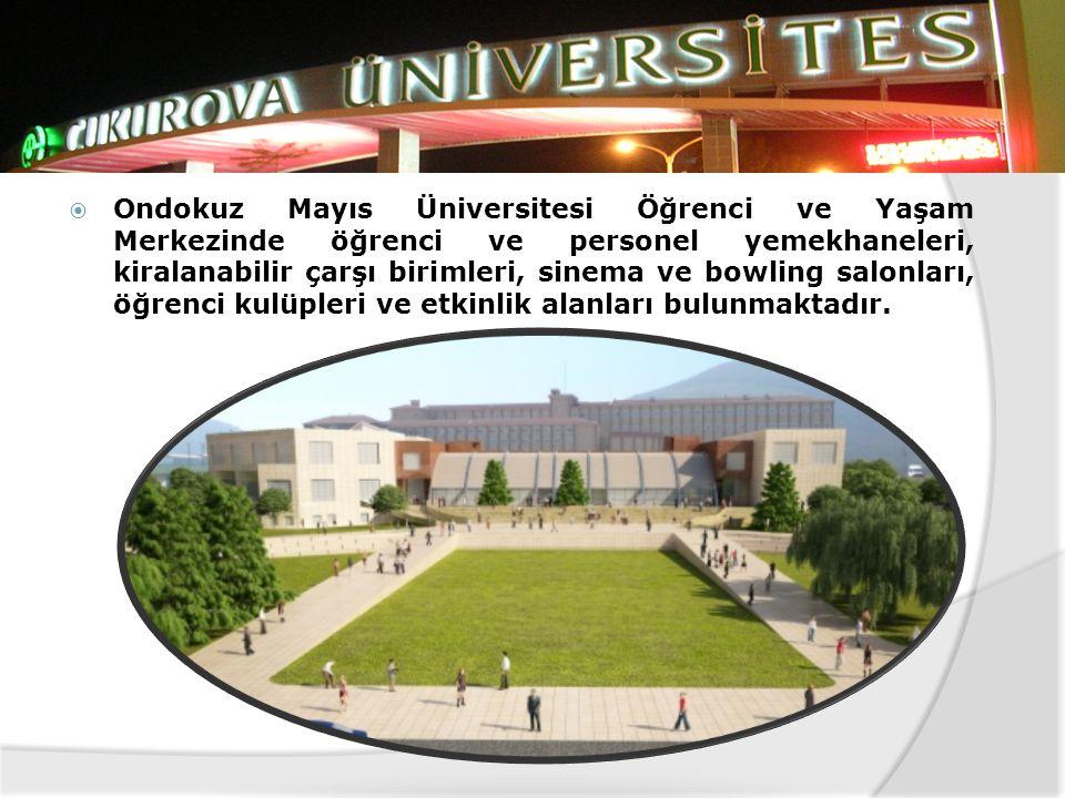 Ondokuz Mayıs Üniversitesi Öğrenci ve Yaşam Merkezinde öğrenci ve personel yemekhaneleri, kiralanabilir çarşı birimleri, sinema ve bowling salonları, öğrenci kulüpleri ve etkinlik alanları bulunmaktadır.