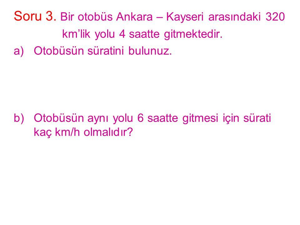 Soru 3. Bir otobüs Ankara – Kayseri arasındaki 320