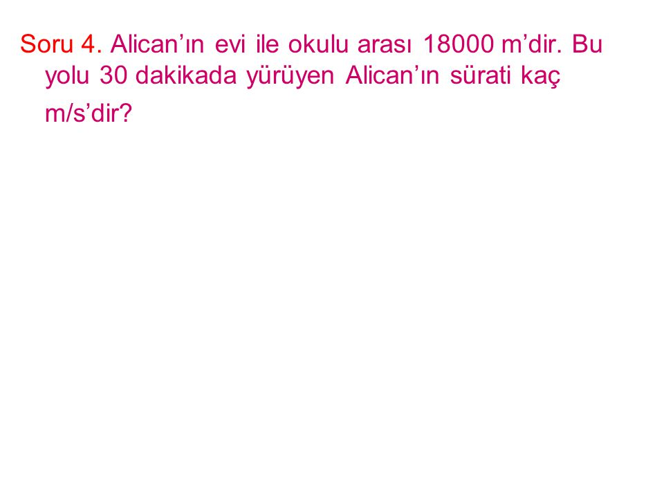 Soru 4. Alican'ın evi ile okulu arası 18000 m'dir