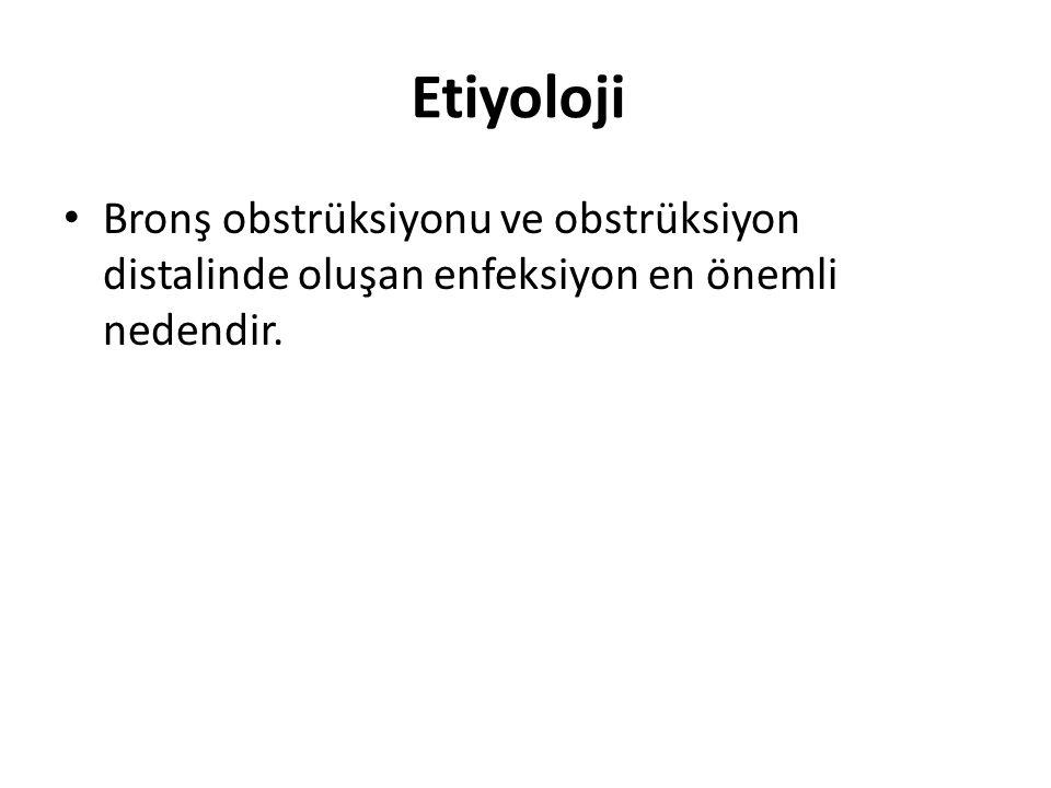 Etiyoloji Bronş obstrüksiyonu ve obstrüksiyon distalinde oluşan enfeksiyon en önemli nedendir.