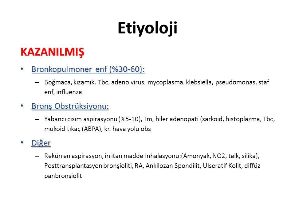 Etiyoloji KAZANILMIŞ Bronkopulmoner enf (%30-60): Bronş Obstrüksiyonu: