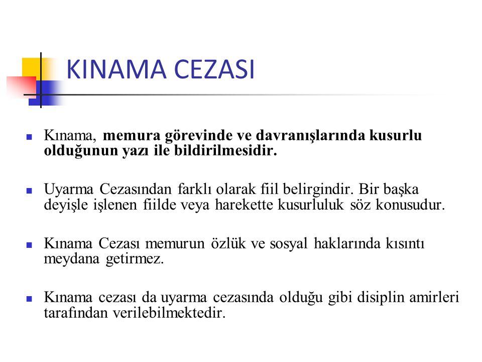 KINAMA CEZASI Kınama, memura görevinde ve davranışlarında kusurlu olduğunun yazı ile bildirilmesidir.