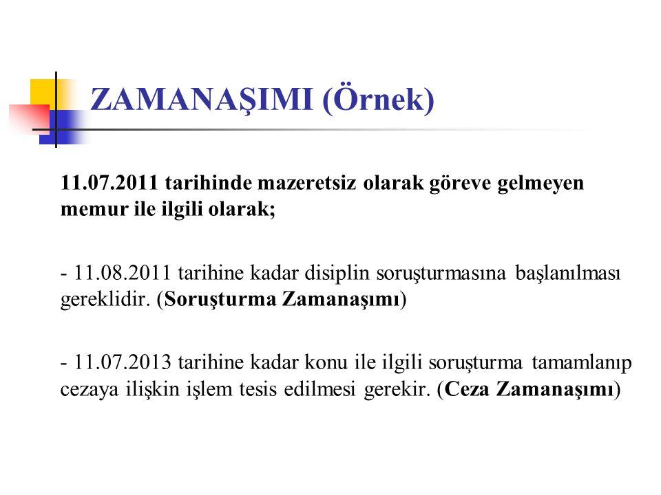 ZAMANAŞIMI (Örnek) 11.07.2011 tarihinde mazeretsiz olarak göreve gelmeyen memur ile ilgili olarak;