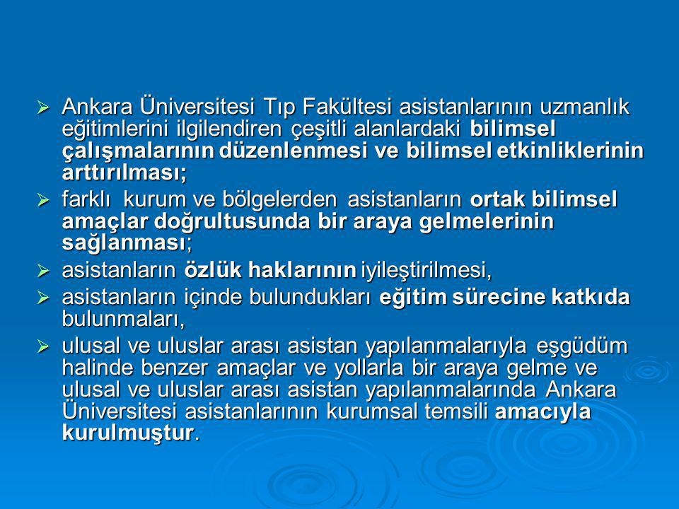 Ankara Üniversitesi Tıp Fakültesi asistanlarının uzmanlık eğitimlerini ilgilendiren çeşitli alanlardaki bilimsel çalışmalarının düzenlenmesi ve bilimsel etkinliklerinin arttırılması;