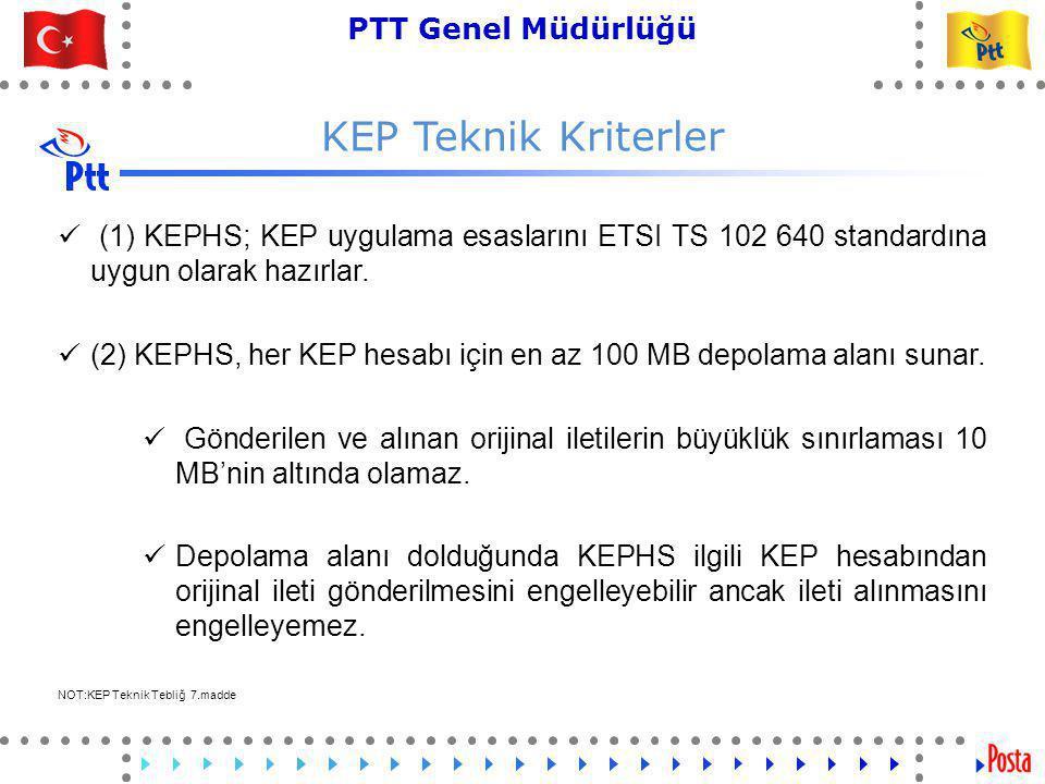 KEP Teknik Kriterler (1) KEPHS; KEP uygulama esaslarını ETSI TS 102 640 standardına uygun olarak hazırlar.
