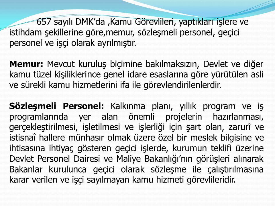 657 sayılı DMK'da ,Kamu Görevlileri, yaptıkları işlere ve istihdam şekillerine göre,memur, sözleşmeli personel, geçici personel ve işçi olarak ayrılmıştır.