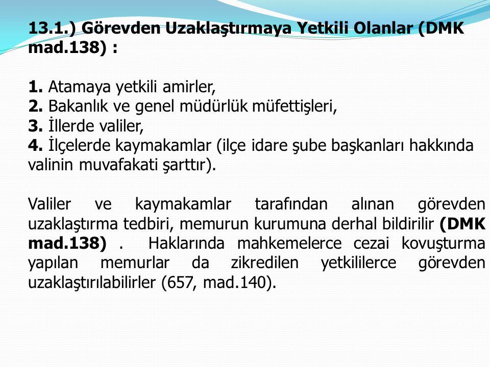 13.1.) Görevden Uzaklaştırmaya Yetkili Olanlar (DMK mad.138) :