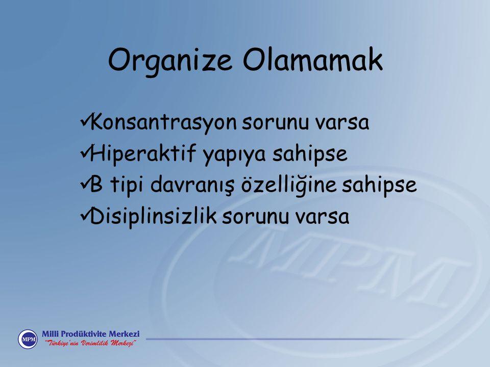 Organize Olamamak Konsantrasyon sorunu varsa Hiperaktif yapıya sahipse