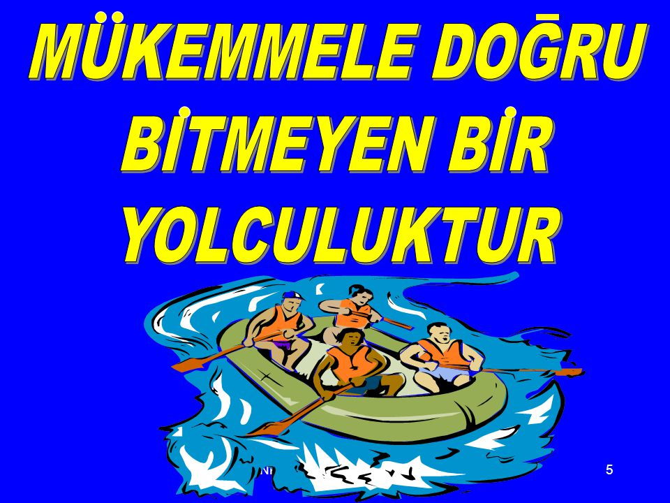 MUKEMMELE DOGRU BITMEYEN BIR YOLCULUKTUR ESİNKAP Dr. N. Burnak