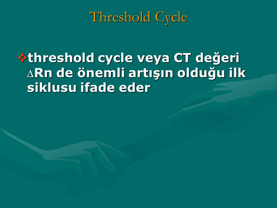 Threshold Cycle threshold cycle veya CT değeri DRn de önemli artışın olduğu ilk siklusu ifade eder