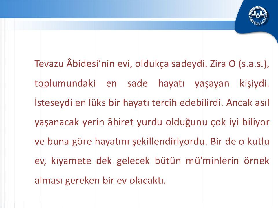 Tevazu Âbidesi'nin evi, oldukça sadeydi. Zira O (s. a. s