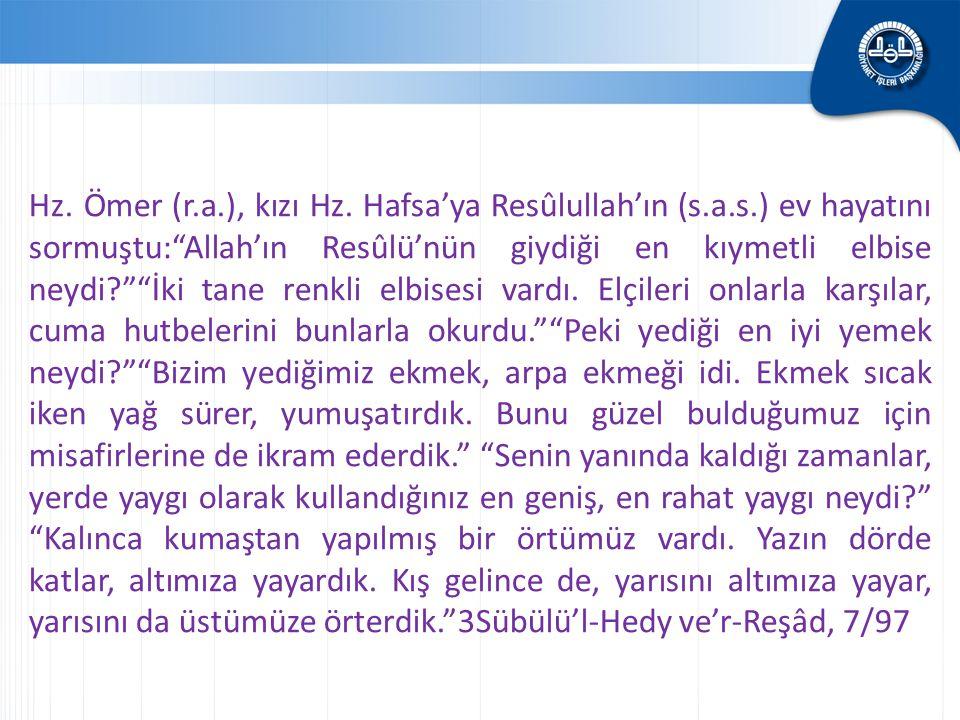 Hz. Ömer (r. a. ), kızı Hz. Hafsa'ya Resûlullah'ın (s. a. s