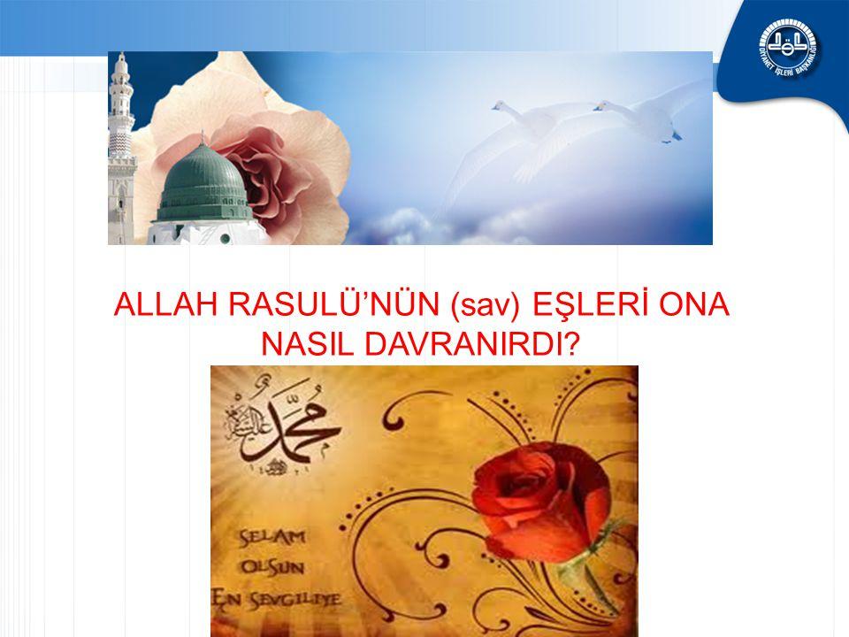 ALLAH RASULÜ'NÜN (sav) EŞLERİ ONA NASIL DAVRANIRDI