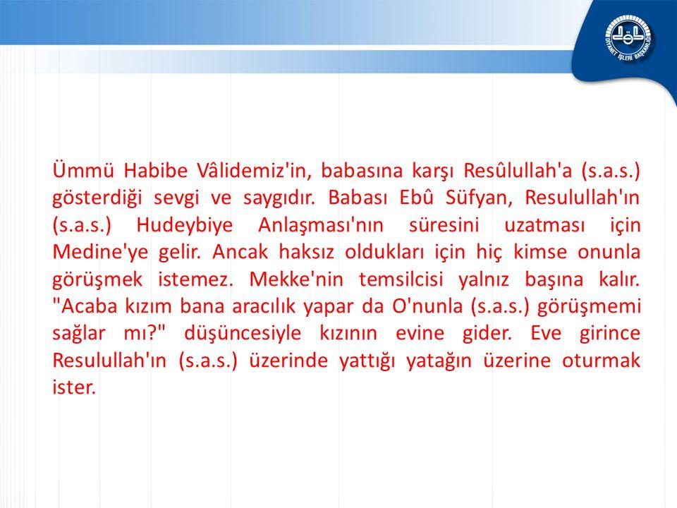 Ümmü Habibe Vâlidemiz in, babasına karşı Resûlullah a (s. a. s